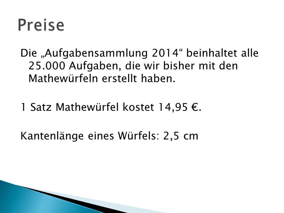 Die Aufgabensammlung 2014 beinhaltet alle 25.000 Aufgaben, die wir bisher mit den Mathewürfeln erstellt haben. 1 Satz Mathewürfel kostet 14,95. Kanten