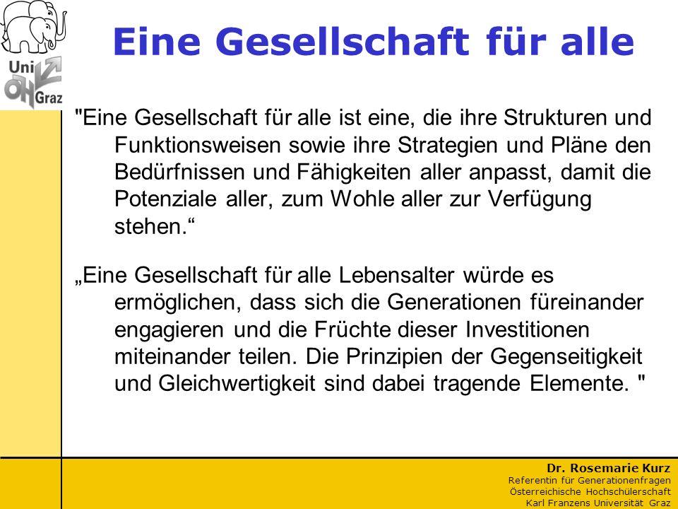 Dr. Rosemarie Kurz Referentin für Generationenfragen Österreichische Hochschülerschaft Karl Franzens Universität Graz Eine Gesellschaft für alle