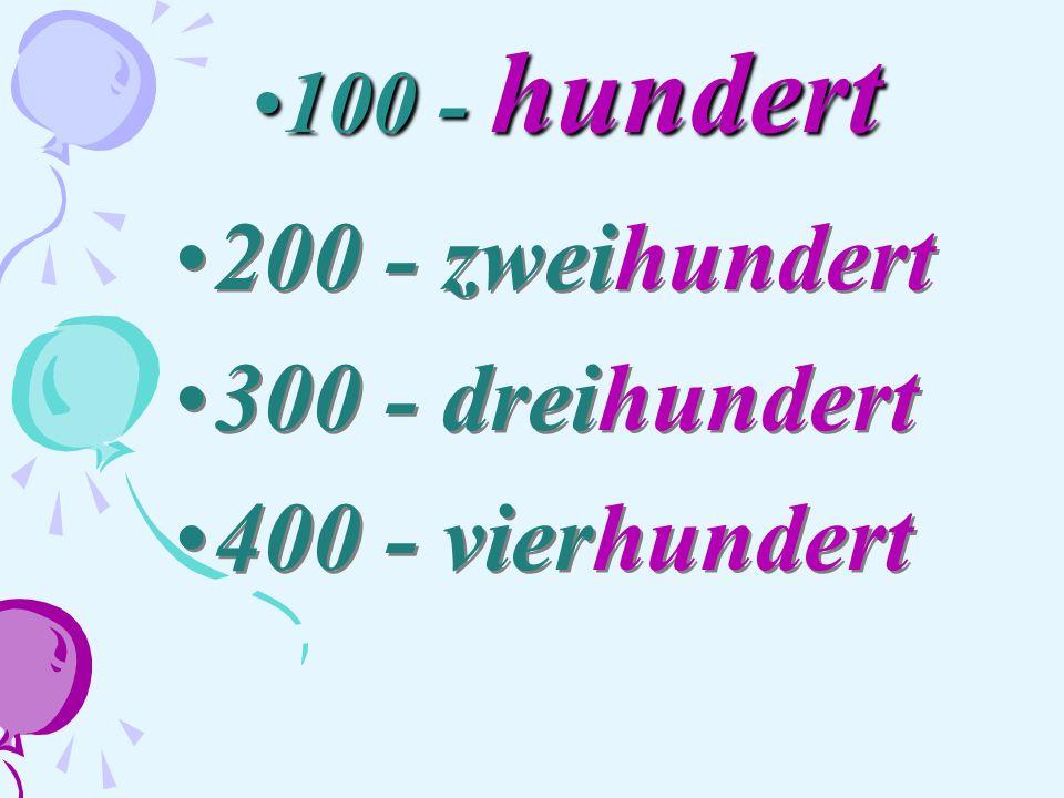 100 - hundert100 - hundert 200 - zweihundert 300 - dreihundert 400 - vierhundert 200 - zweihundert 300 - dreihundert 400 - vierhundert