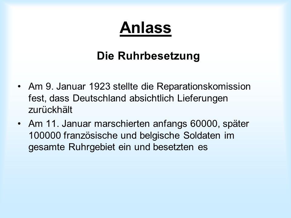 Anlass Am 9. Januar 1923 stellte die Reparationskomission fest, dass Deutschland absichtlich Lieferungen zurückhält Am 11. Januar marschierten anfangs