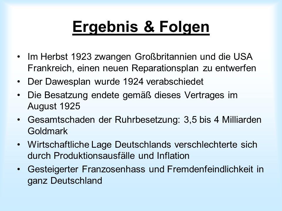 Ergebnis & Folgen Im Herbst 1923 zwangen Großbritannien und die USA Frankreich, einen neuen Reparationsplan zu entwerfen Der Dawesplan wurde 1924 vera