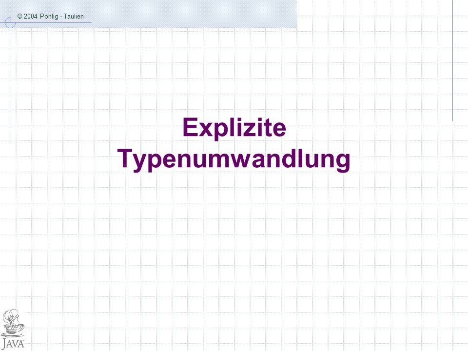 © 2004 Pohlig - Taulien GK Informatik mit Java 2 wird als int-Division berechnet.