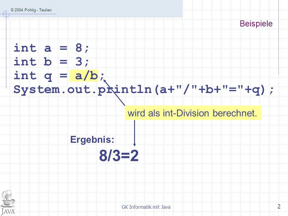 © 2004 Pohlig - Taulien GK Informatik mit Java 3 wird als float-Division berechnet.