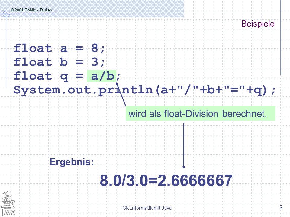 © 2004 Pohlig - Taulien GK Informatik mit Java 4 wird zuerst als int-Wert berechnet und dann nach float umgewandelt.