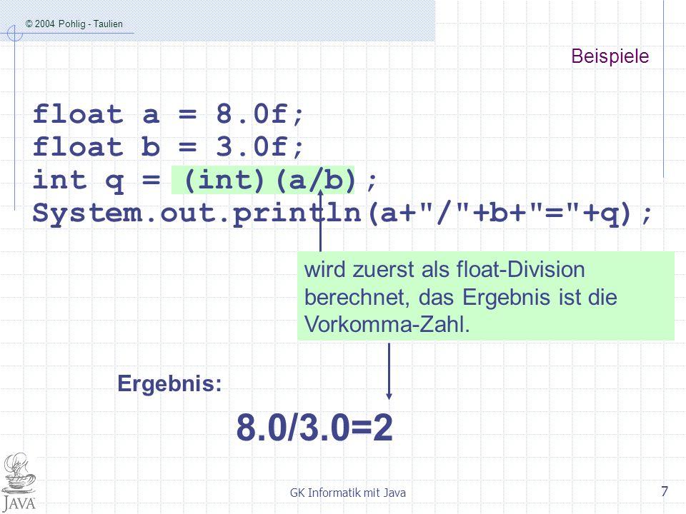 © 2004 Pohlig - Taulien GK Informatik mit Java 8 Wird zuerst als float-Division berechnet; die Konvertierung nach int liefert ein falsches Ergebnis.