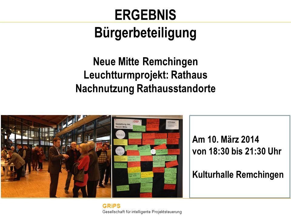 ERGEBNIS Bürgerbeteiligung Neue Mitte Remchingen Leuchtturmprojekt: Rathaus Nachnutzung Rathausstandorte GRiPS Gesellschaft für intelligente Projektst