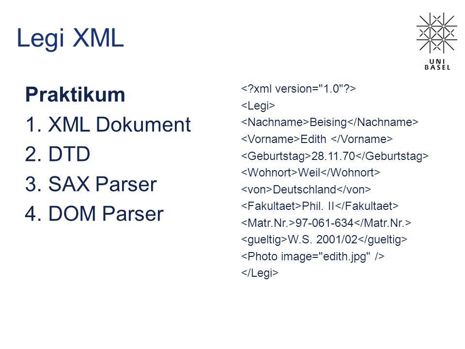 Legi XML Praktikum 1.XML Dokument 2.DTD 3.SAX Parser 4.DOM Parser Beising Edith 28.11.70 Weil Deutschland Phil.