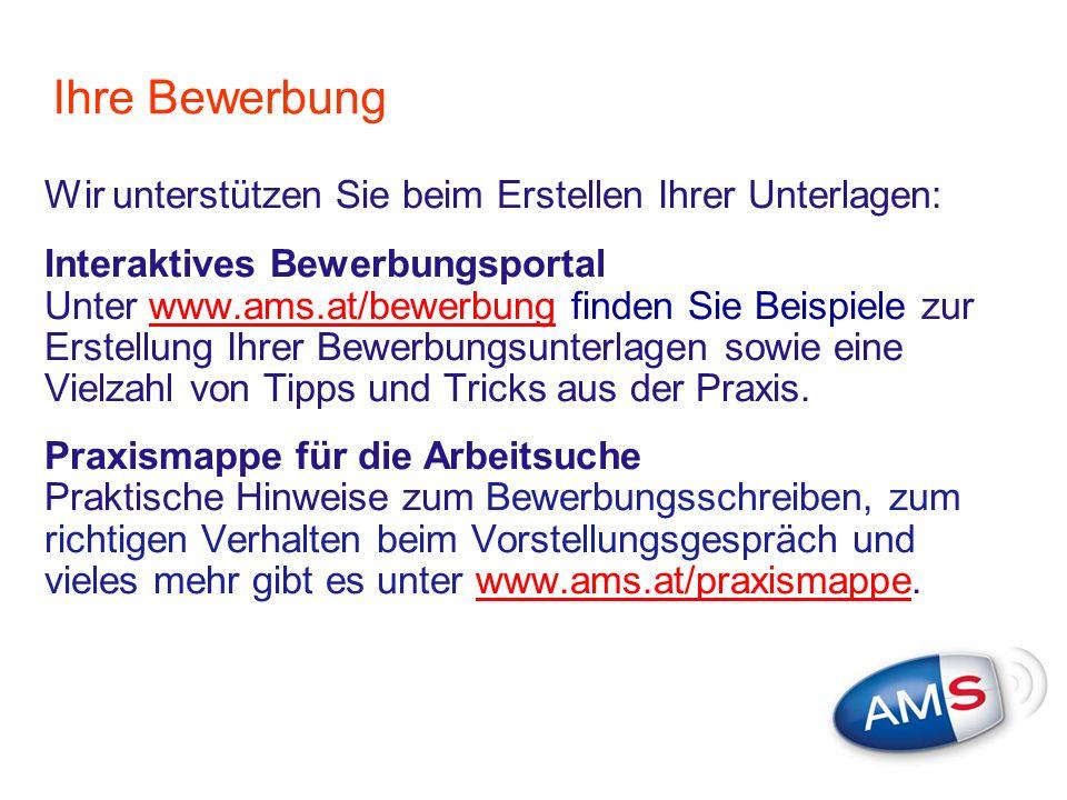 Ihre Bewerbung Wir unterstützen Sie beim Erstellen Ihrer Unterlagen: Interaktives Bewerbungsportal Unter www.ams.at/bewerbung finden Sie Beispiele zur