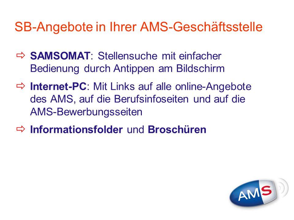 SB-Angebote in Ihrer AMS-Geschäftsstelle SAMSOMAT: Stellensuche mit einfacher Bedienung durch Antippen am Bildschirm Internet-PC: Mit Links auf alle o