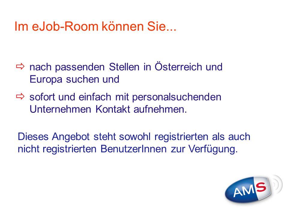 Im eJob-Room können Sie... nach passenden Stellen in Österreich und Europa suchen und sofort und einfach mit personalsuchenden Unternehmen Kontakt auf