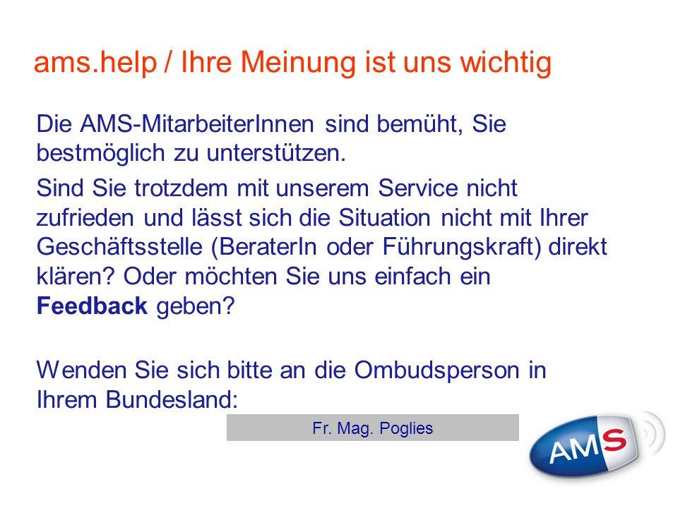ams.help / Ihre Meinung ist uns wichtig Die AMS-MitarbeiterInnen sind bemüht, Sie bestmöglich zu unterstützen. Sind Sie trotzdem mit unserem Service n