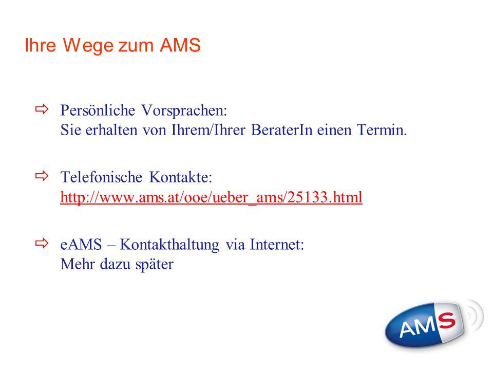 Ihre Wege zum AMS Persönliche Vorsprachen: Sie erhalten von Ihrem/Ihrer BeraterIn einen Termin. Telefonische Kontakte: http://www.ams.at/ooe/ueber_ams
