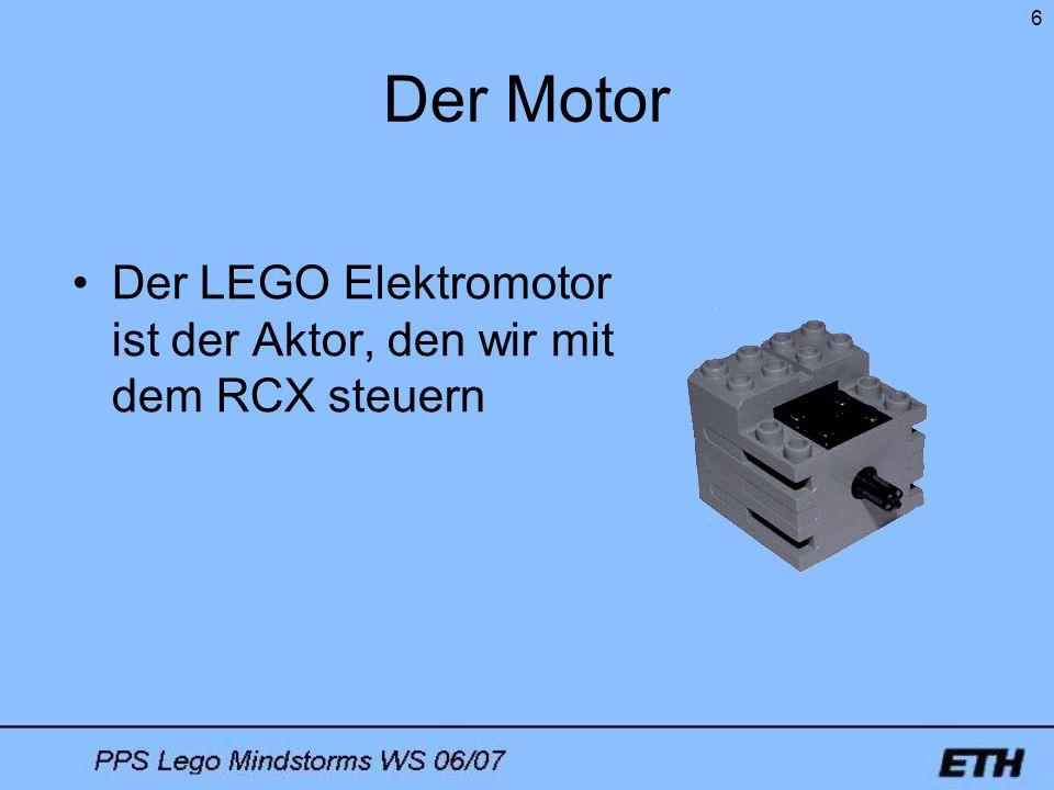 6 Der Motor Der LEGO Elektromotor ist der Aktor, den wir mit dem RCX steuern