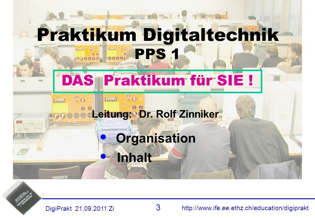 http://www.ife.ee.ethz.ch/education/digiprakt 3 OrganisationInhalt DigiPrakt 21.09.2011 Zi Titel Organisation Inhalt Praktikum Digitaltechnik PPS 1 Leitung: Dr.