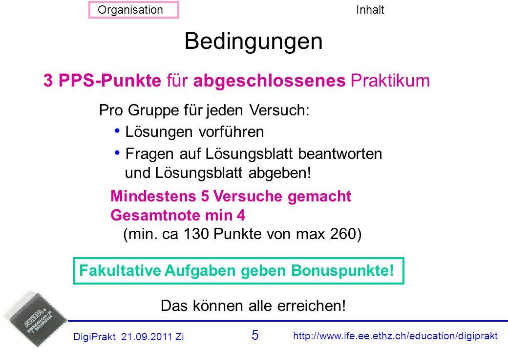 http://www.ife.ee.ethz.ch/education/digiprakt 4 OrganisationInhalt DigiPrakt 21.09.2011 Zi Zeitaufwand: Alle 2 Wochen 1 Nachmittag (Di 15:15 –18:00 od