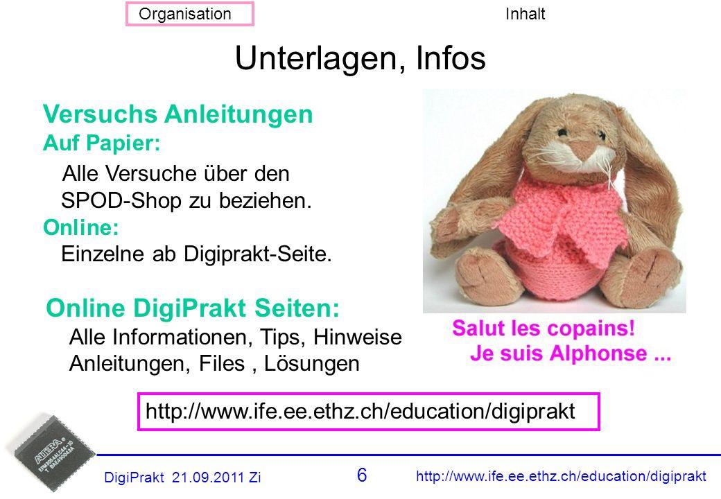 http://www.ife.ee.ethz.ch/education/digiprakt 5 OrganisationInhalt DigiPrakt 21.09.2011 Zi 3 PPS-Punkte für abgeschlossenes Praktikum Pro Gruppe für j