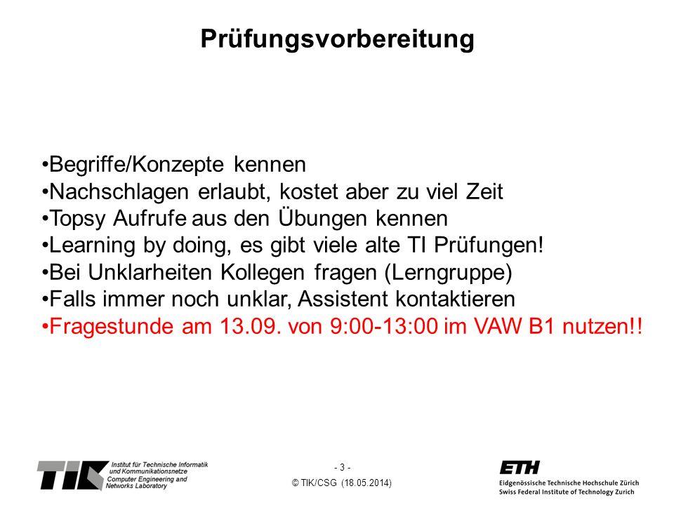 - 4 - © TIK/CSG (18.05.2014) Vorgehen bei Prüfungen Alle Aufgabentexte durchlesen Welche sind für mich einfach, welche schwierig.