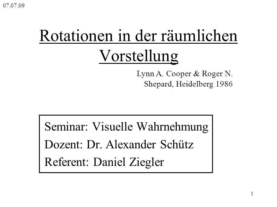 1 Rotationen in der räumlichen Vorstellung Seminar: Visuelle Wahrnehmung Dozent: Dr. Alexander Schütz Referent: Daniel Ziegler Lynn A. Cooper & Roger
