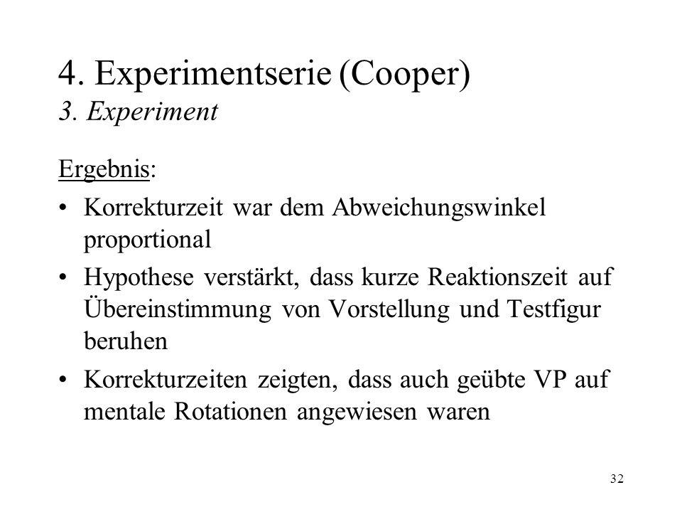 32 4. Experimentserie (Cooper) 3. Experiment Ergebnis: Korrekturzeit war dem Abweichungswinkel proportional Hypothese verstärkt, dass kurze Reaktionsz