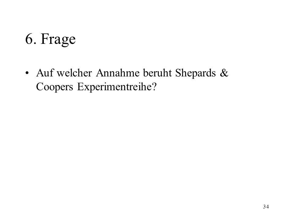 34 6. Frage Auf welcher Annahme beruht Shepards & Coopers Experimentreihe?
