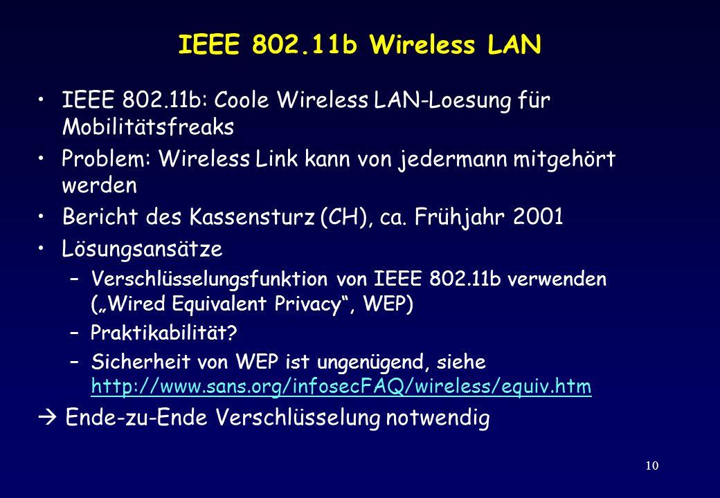 10 IEEE 802.11b Wireless LAN IEEE 802.11b: Coole Wireless LAN-Loesung für Mobilitätsfreaks Problem: Wireless Link kann von jedermann mitgehört werden