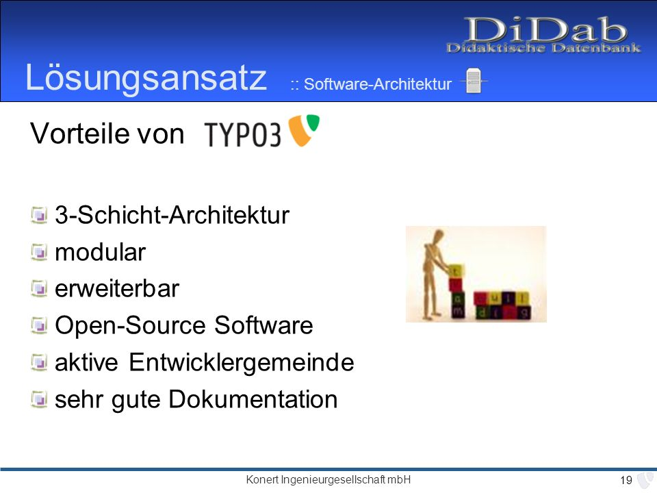 Konert Ingenieurgesellschaft mbH 19 Lösungsansatz :: Software-Architektur Vorteile von 3-Schicht-Architektur modular erweiterbar Open-Source Software aktive Entwicklergemeinde sehr gute Dokumentation