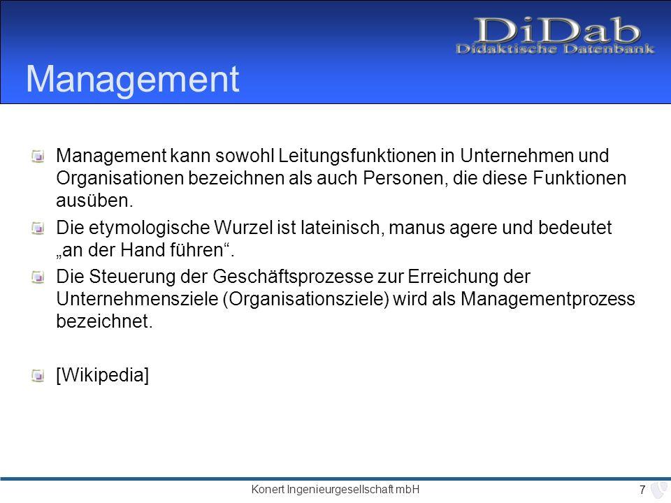 Konert Ingenieurgesellschaft mbH 8 Didaktisches Wissensmanagementsystem 2 Komponenten Steuerung der Geschäftsprozesse zur Erreichung der Unternehmensziele (Organisationsziele) durch Bereitstellung aller relevanter Informationen, die zur optimalen Erfüllung von Aufgaben am Arbeitsplatz benötigt werden.