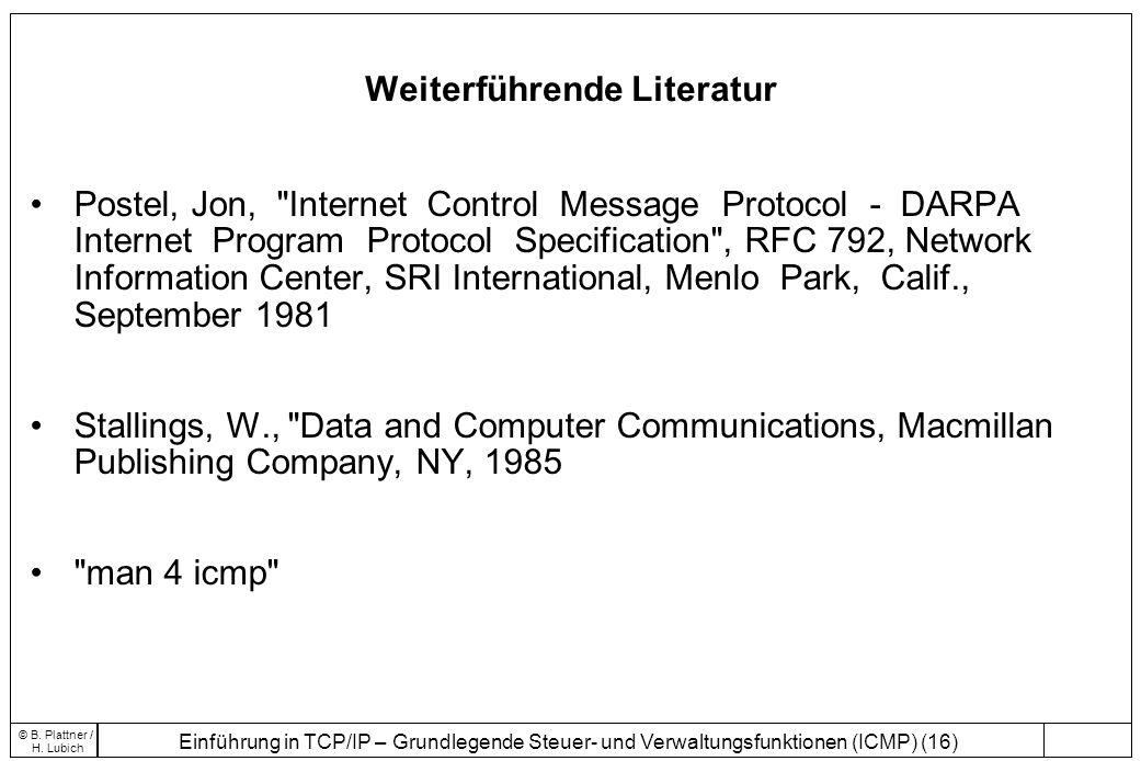 Einführung in TCP/IP – Grundlegende Steuer- und Verwaltungsfunktionen (ICMP) (16) © B. Plattner / H. Lubich Weiterführende Literatur Postel, Jon,