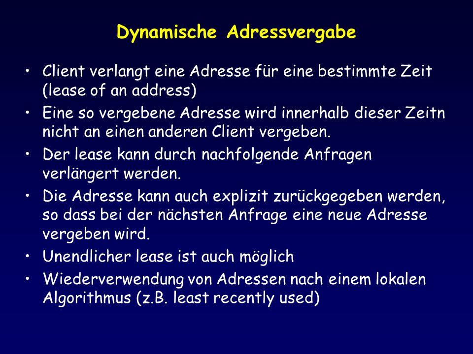 Dynamische Adressvergabe Client verlangt eine Adresse für eine bestimmte Zeit (lease of an address) Eine so vergebene Adresse wird innerhalb dieser Zeitn nicht an einen anderen Client vergeben.