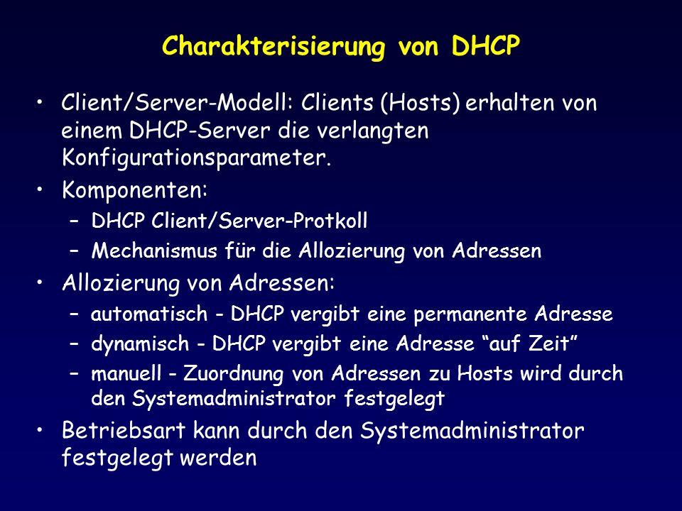 Charakterisierung von DHCP Client/Server-Modell: Clients (Hosts) erhalten von einem DHCP-Server die verlangten Konfigurationsparameter.