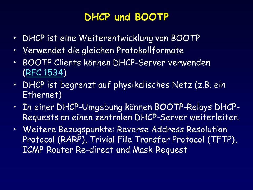 DHCP und BOOTP DHCP ist eine Weiterentwicklung von BOOTP Verwendet die gleichen Protokollformate BOOTP Clients können DHCP-Server verwenden (RFC 1534)RFC 1534 DHCP ist begrenzt auf physikalisches Netz (z.B.