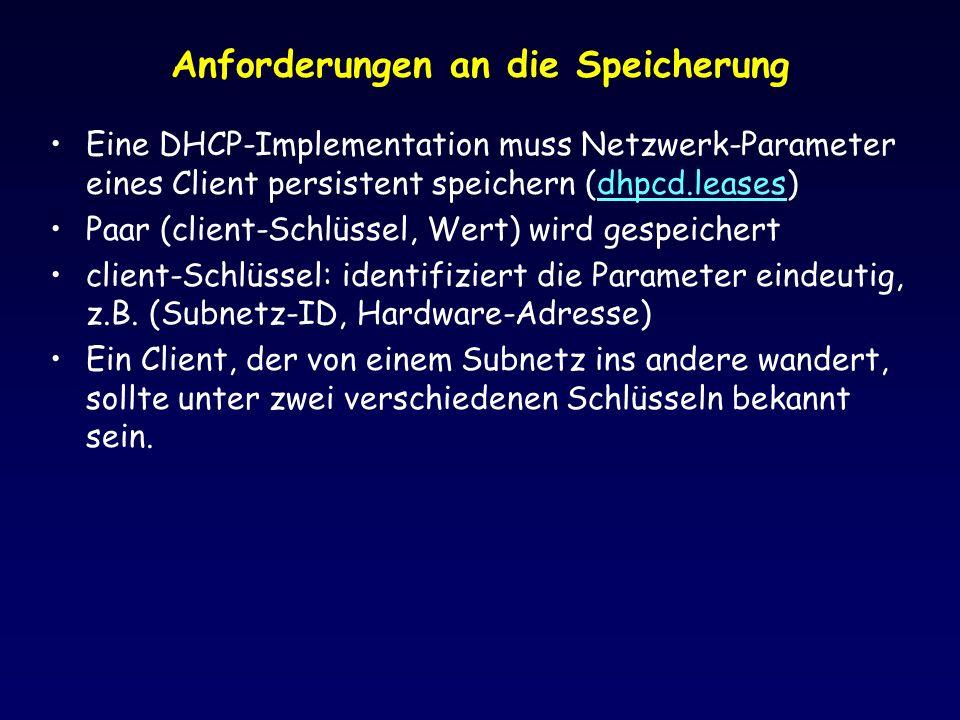 Anforderungen an die Speicherung Eine DHCP-Implementation muss Netzwerk-Parameter eines Client persistent speichern (dhpcd.leases)dhpcd.leases Paar (client-Schlüssel, Wert) wird gespeichert client-Schlüssel: identifiziert die Parameter eindeutig, z.B.