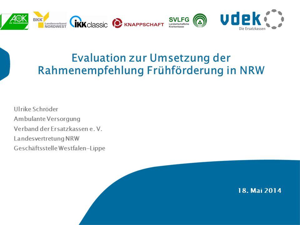 18. Mai 2014 Evaluation zur Umsetzung der Rahmenempfehlung Frühförderung in NRW Ulrike Schröder Ambulante Versorgung Verband der Ersatzkassen e. V. La