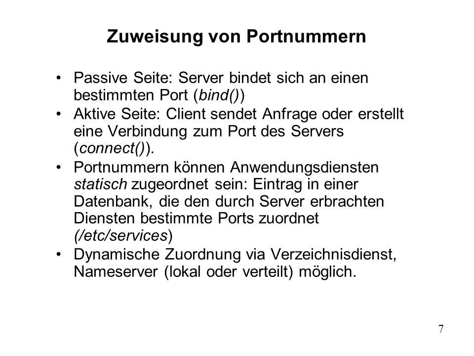 7 Zuweisung von Portnummern Passive Seite: Server bindet sich an einen bestimmten Port (bind()) Aktive Seite: Client sendet Anfrage oder erstellt eine