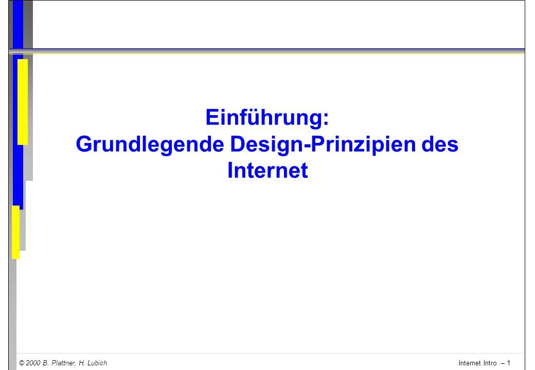 © 2000 B. Plattner, H. Lubich Internet Intro – 1 Einführung: Grundlegende Design-Prinzipien des Internet