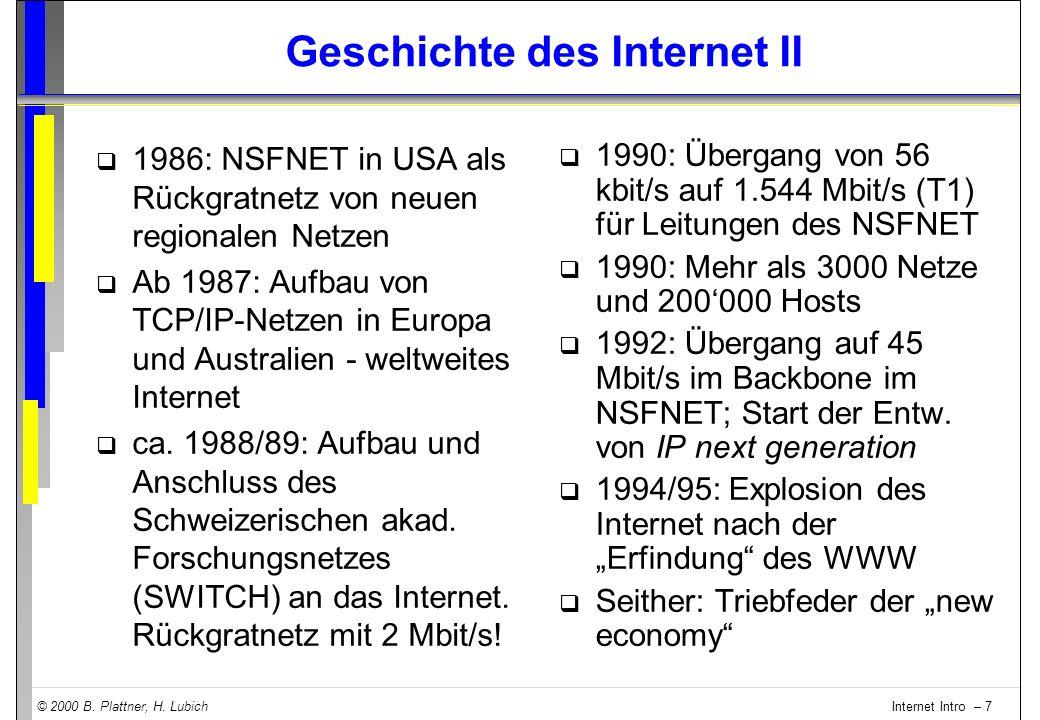 © 2000 B. Plattner, H. Lubich Internet Intro – 7 Geschichte des Internet II q 1986: NSFNET in USA als Rückgratnetz von neuen regionalen Netzen q Ab 19
