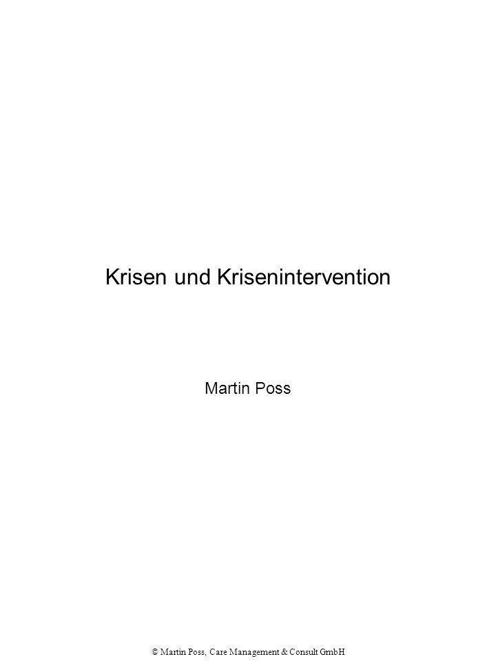 © Martin Poss, Care Management & Consult GmbH Akute Krisen und Krisenintervention Überblick: 1.Bedeutung des Wortes Krise 2.Krise als Chance.