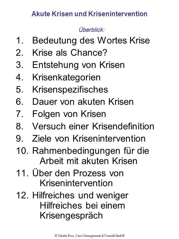 © Martin Poss, Care Management & Consult GmbH Akute Krisen und Krisenintervention Überblick: 1.Bedeutung des Wortes Krise 2.Krise als Chance? 3.Entste