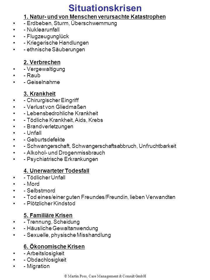 © Martin Poss, Care Management & Consult GmbH Situationskrisen 1. Natur- und von Menschen verursachte Katastrophen - Erdbeben, Sturm, Überschwemmung -