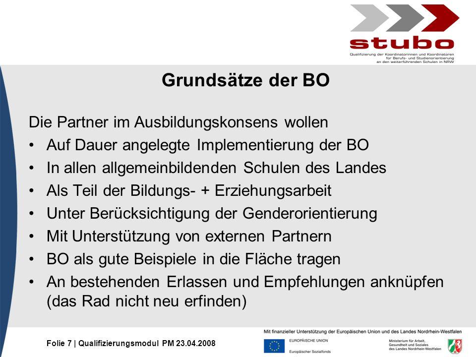 Folie 7 | Qualifizierungsmodul PM 23.04.2008 Die Partner im Ausbildungskonsens wollen Auf Dauer angelegte Implementierung der BO In allen allgemeinbil