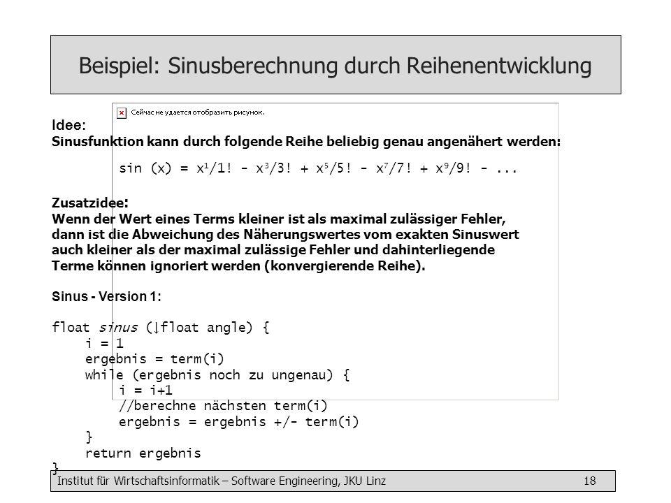 Institut für Wirtschaftsinformatik – Software Engineering, JKU Linz 18 Beispiel: Sinusberechnung durch Reihenentwicklung Idee : Sinusfunktion kann dur
