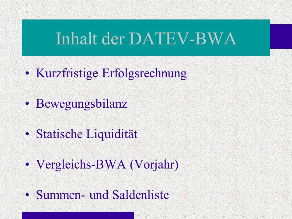 Inhalt der DATEV-BWA Kurzfristige Erfolgsrechnung Bewegungsbilanz Statische Liquidität Vergleichs-BWA (Vorjahr) Summen- und Saldenliste