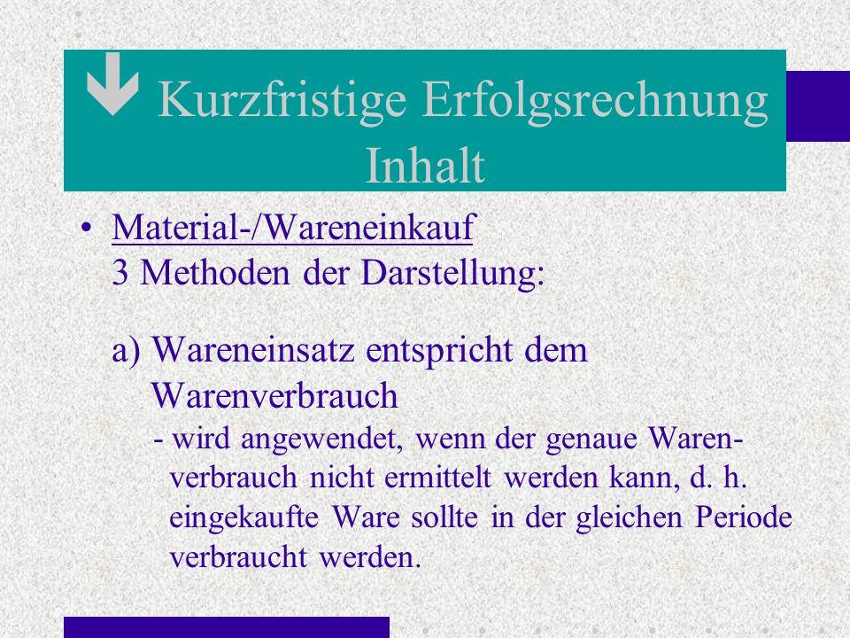 Material-/Wareneinkauf 3 Methoden der Darstellung: a) Wareneinsatz entspricht dem Warenverbrauch - wird angewendet, wenn der genaue Waren- verbrauch n