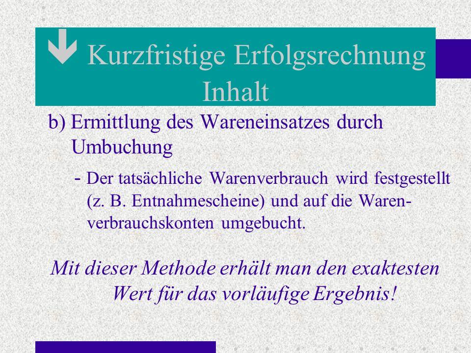 b) Ermittlung des Wareneinsatzes durch Umbuchung - Der tatsächliche Warenverbrauch wird festgestellt (z. B. Entnahmescheine) und auf die Waren- verbra