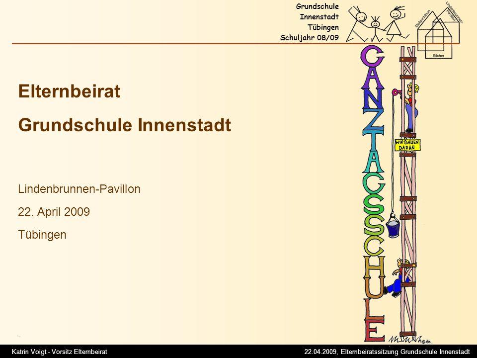 Katrin Voigt - Vorsitz Elternbeirat 22.04.2009, Elternbeiratssitzung Grundschule Innenstadt Grundschule Innenstadt Tübingen Schuljahr 08/09 Titel Lindenbrunnen-Pavillon 22.