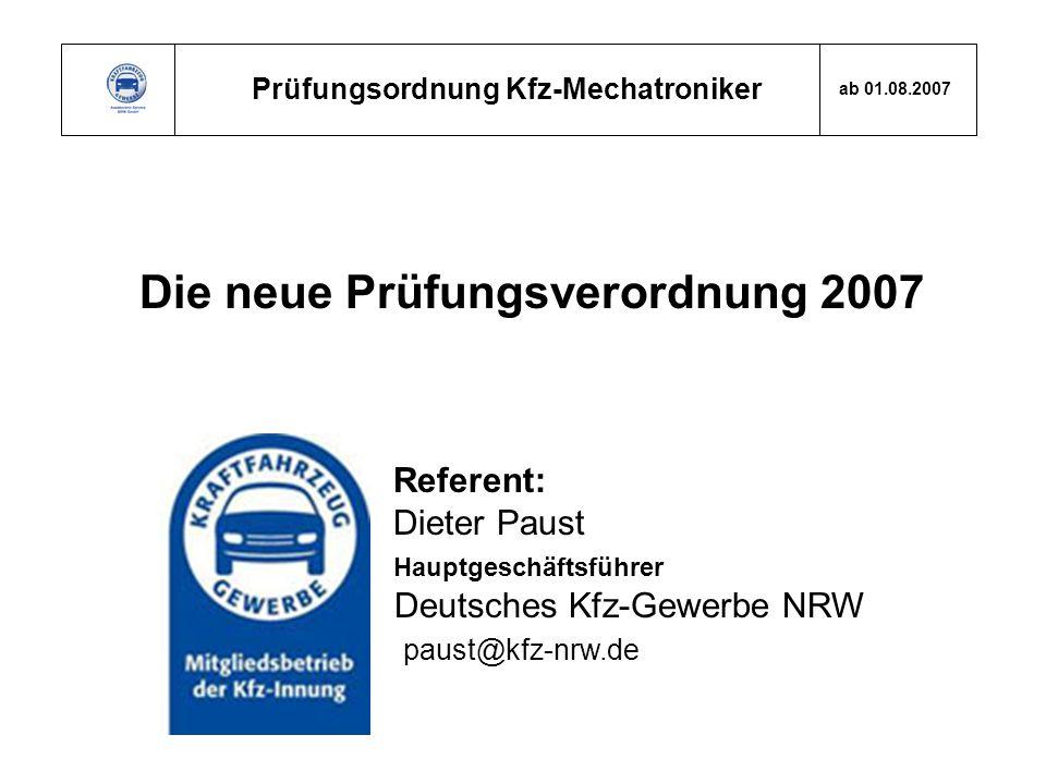 Prüfungsordnung Kfz-Mechatroniker ab 01.08.2007 Die neue Prüfungsverordnung 2007 Referent: Dieter Paust Hauptgeschäftsführer Deutsches Kfz-Gewerbe NRW