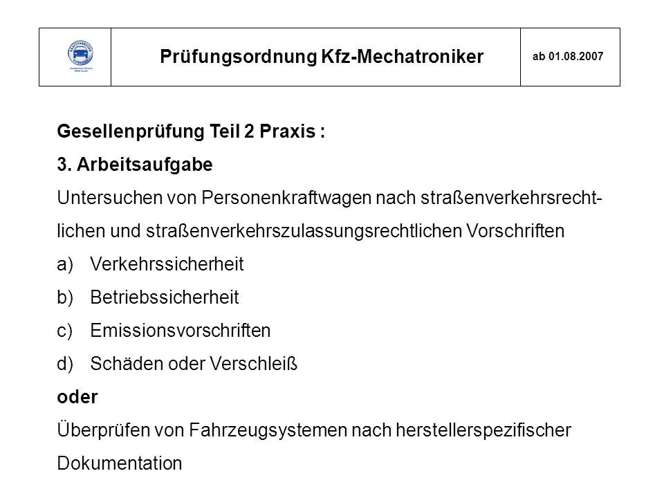 Prüfungsordnung Kfz-Mechatroniker ab 01.08.2007 Gesellenprüfung Teil 2 Praxis : 3. Arbeitsaufgabe Untersuchen von Personenkraftwagen nach straßenverke