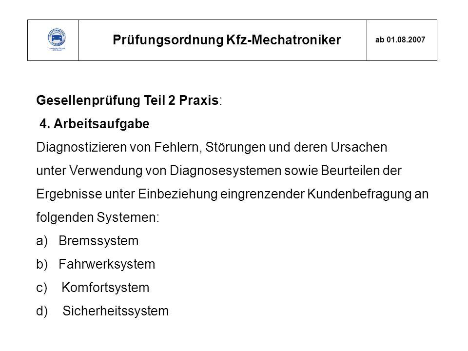 Prüfungsordnung Kfz-Mechatroniker ab 01.08.2007 Gesellenprüfung Teil 2 Praxis: 4. Arbeitsaufgabe Diagnostizieren von Fehlern, Störungen und deren Ursa