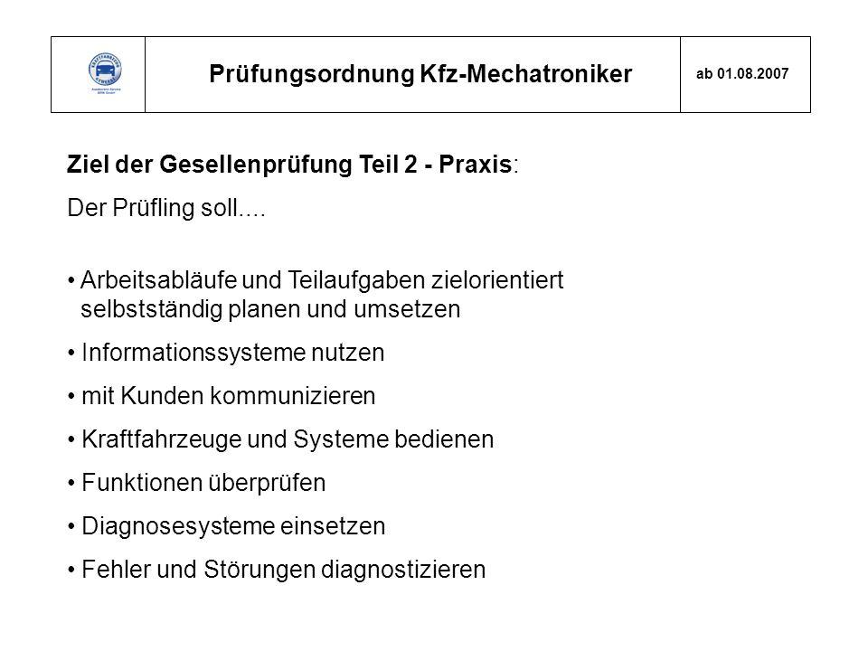 Prüfungsordnung Kfz-Mechatroniker ab 01.08.2007 Ziel der Gesellenprüfung Teil 2 - Praxis: Der Prüfling soll.... Arbeitsabläufe und Teilaufgaben zielor