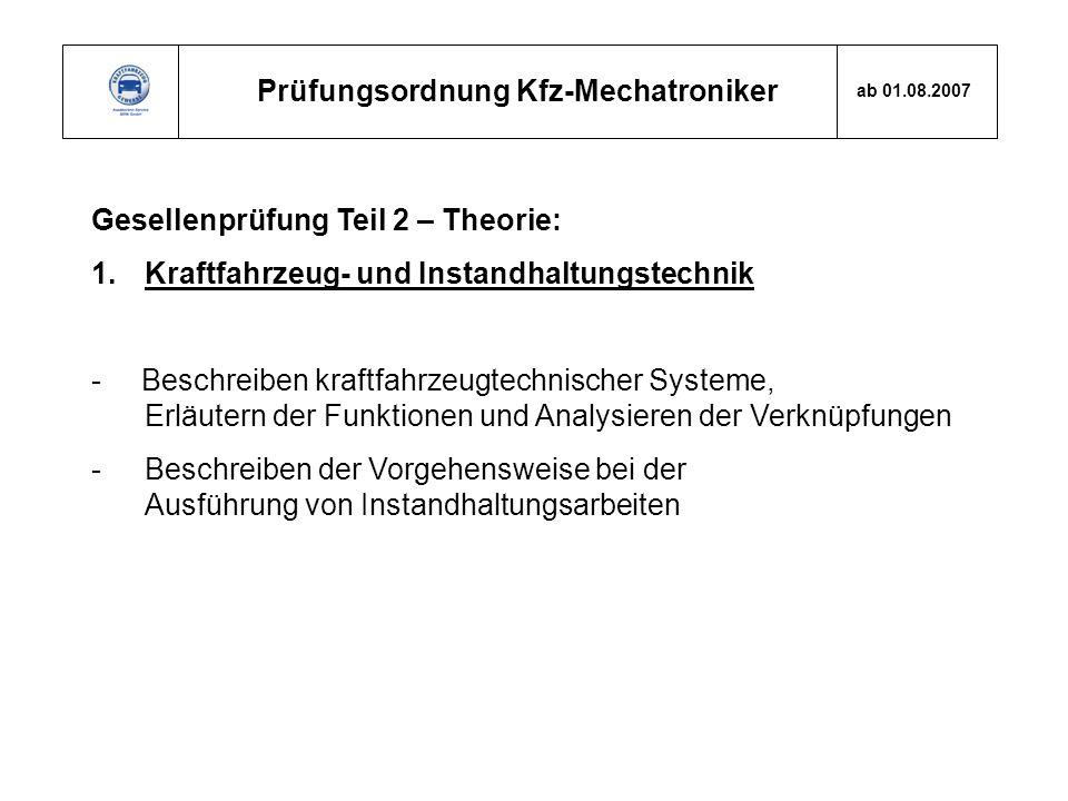 Prüfungsordnung Kfz-Mechatroniker ab 01.08.2007 Gesellenprüfung Teil 2 – Theorie: 1.Kraftfahrzeug- und Instandhaltungstechnik - Beschreiben kraftfahrz
